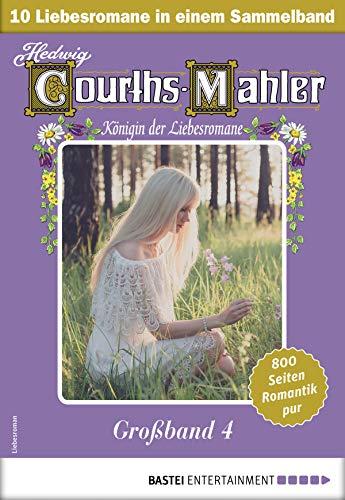 Hedwig Courths-Mahler Großband 4 - Sammelband: 10 Liebesromane in einem Sammelband