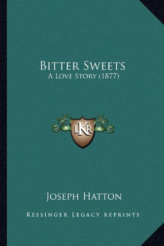 Bitter Sweets: A Love Story (1877)