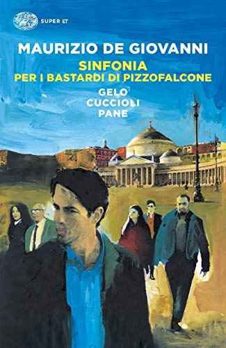 Sinfonia per i Bastardi di Pizzofalcone: Gelo per i Bastardi di Pizzofalcone-Cuccioli per i Bastardi di Pizzofalcone-Pane per i Bastardi di Pizzofalcone