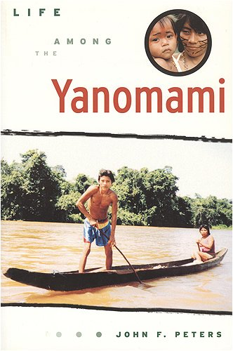 Life Among the Yanomami (Teaching Culture: UTP Ethnographies for the Classroom) por John F. Peters