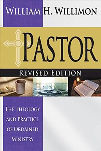 Pastor Revised Edition The Theology And Practice Of Ordained Ministry