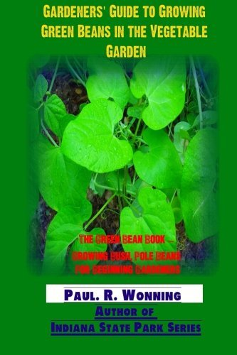 gardeners-guide-to-growing-green-beans-in-the-vegetable-garden-the-green-bean-book-growing-bush-pole