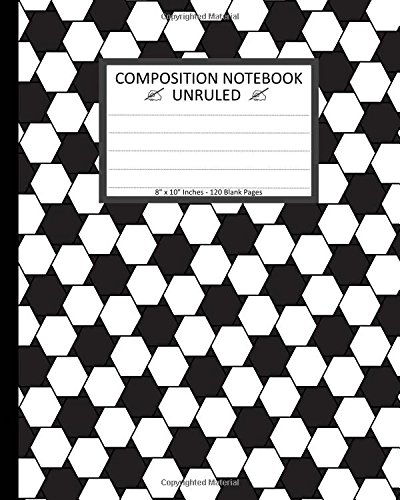 "Unruled Composition Notebook 8"" x 10"" 120 Pages. Modern Geometry Hexagon Pattern: Unruled Composition Notebook 8"" x 10"". 120 Pages. Beautiful Seamless ... Geometry Hexagon Pattern Background Pattern."
