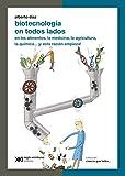 Biotecnología en todos lados: en los alimentos, la medicina, la agricultura, la química... ¡y esto recién empieza! (Ciencia que ladra... serie Clásica) (Spanish Edition)