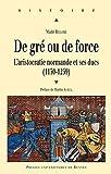 De gré ou de force : L'aristocratie normande et ses ducs (1150-1259) de Maïté Billoré (3 juillet 2014) Broché