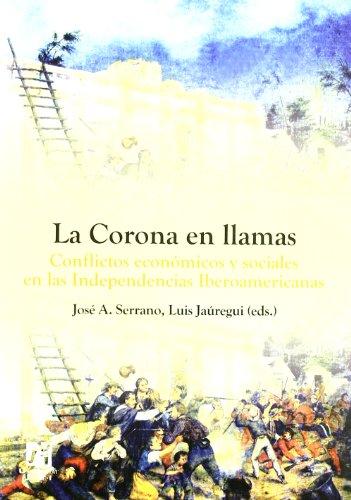 La Corona en llamas.: Conflictos económicos y sociales en las Independencias Iberoamericanas (Amèrica)
