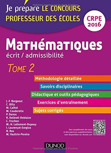 Mathématiques. Professeur des écoles. Ecrit admissibilité - 2016 - T.2: TOME 2