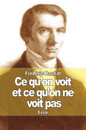 Ce qu'on voit et ce qu'on ne voit pas: L'économie politique en une leçon par Frédéric Bastiat