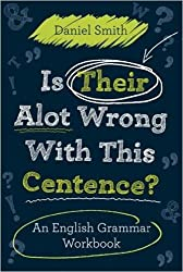 Is Their Alot Wrong With This Centence?: An English Grammar Workbook