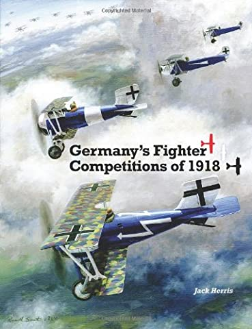 Germany's Fighter Competitions of 1918: A Centennial Perspective on Great War Airplanes