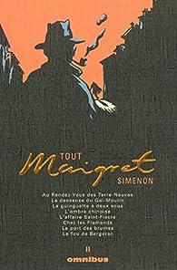 Tout Maigret, Tome 2 : Au Rendez-Vous des Terre-Neuvas ; La danseuse du Gai-Moulin ; La guinguette à deux sous ; L'ombre chinoise ; L'affaire ... ; Le port des brumes ; Le fou de Bergerac par Georges Simenon
