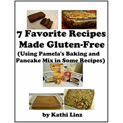 7 Favorite Recipes Made Gluten-Free: (Using Pamela's Baking and Pancake Mix in Appropriate Recipes) (English