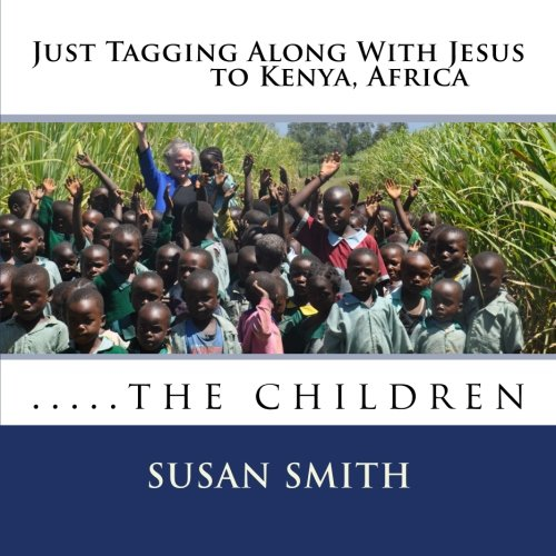 Just Tagging Along With Jesus To Kenya Africa The Children