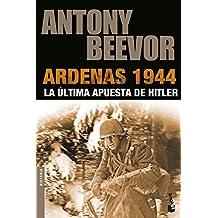 Ardenas 1944: La última apusta de Hitler (Biblioteca Antony Beevor)