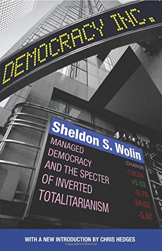 Democracy Incorporated: Managed Democracy and the Specter of Inverted Totalitarianism por Sheldon S. Wolin