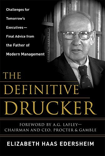 The Definitive Drucker: Challenges For Tomorrow's Executives -- Final Advice From the Father of Modern Management by Elizabeth Haas Edersheim (1-Jan-2007) Hardcover