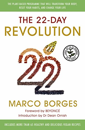 The 22-Day Revolution: The plant-based programme that will transform your body, reset your habits, and change your life by Marco Borges (28-Apr-2015) Paperback