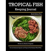 Tropical Fish Keeping Journal: Book Edition Four (Tropical Fish Keeping Journals)