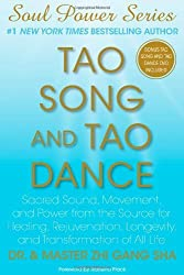 Tao Song and Tao Dance: Sacred Sound, Movement, and Power from the Source for Healing, Rejuvenation, Longevity, and Transformation of All Life (Soul Power) by Dr Zhi Gang Sha (2011-11-29)