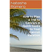How to Plan a Trip to Cancun:   A Quick-Start Guide to Your Cancun Vacation (English Edition)