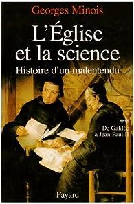 L'Eglise et la science, tome 2 : De Galilée à Jean-Paul II par Georges Minois