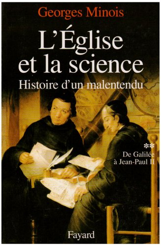 L'Eglise et la science, tome 2 : De Galilée à Jean-Paul II