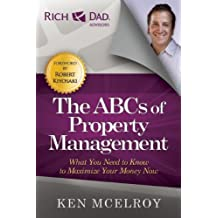 The ABCs of Property Management: What You Need to Know to Maximize Your Money Now (Rich Dad Advisors) by Ken McElroy (2015-03-10)
