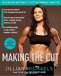 Making the Cut: The 30-Day Diet and Fitness Plan for the Strongest, Sexiest You by Jillian Michaels (2008-01-22)