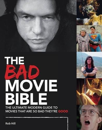 The Bad Movie Bible: The Ultimate Modern Guide to Movies That are So Bad They're Good (Movie Bibles) por Rob Hill