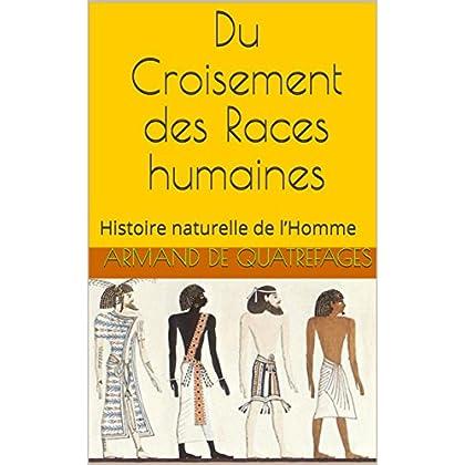 Du Croisement des Races humaines: Histoire naturelle de l'Homme