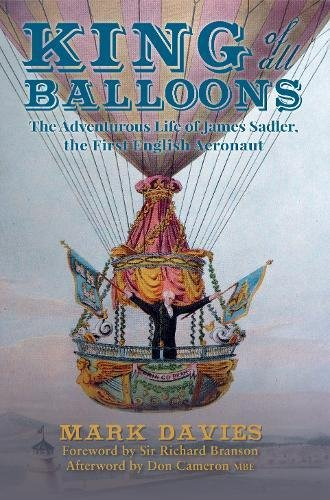 King of All Balloons: The Adventurous Life of James Sadler, The First English Aeronaut