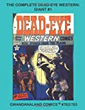 The Complete Dead-Eye Western Giant #1: Gwandanaland Comics #782/783 -- High-Action Western Comics- Over 500 Pages of Golden Age Wild West Comics