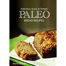Paleo Bread Recipes - Delicious, Quick and Simple Recipes (Paleo cookbook for the real Paleo diet eaters. Paleo bread recipes)
