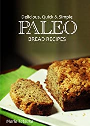 Paleo Bread Recipes - Delicious, Quick and Simple Recipes (Paleo cookbook for the real Paleo diet eaters. Paleo bread recipes) (English Edition)