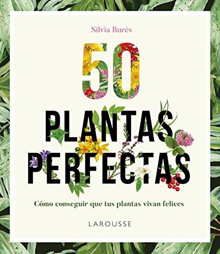 50 Plantas perfectas (Larousse - Libros Ilustrados/ Prácticos - Ocio Y Naturaleza - Jardinería) por Silvia Burés