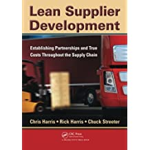Lean Supplier Development: Establishing Partnerships and True Costs Throughout the Supply Chain by Chris Harris (2010-09-22)