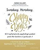 Sunday, Monday, Happy Days: 101 expériences de psychologie positive pour être heureux 7 jours sur 7