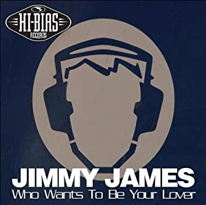 Jimmy James - Who Wants To Be Your Lover