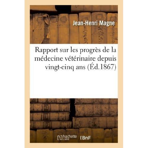Rapport Sur Les Progres de La Medecine Veterinaire Depuis Vingt-Cinq ANS (Sciences) by Magne-J-H (2013-06-12)