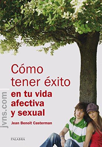Cómo tener éxito en tu vida afectiva y sexual (edu.com) por Jean Benoît Casterman