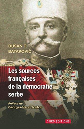 Sources françaises de la démocratique Serbe (1804-1914) par Dusan Batakovic