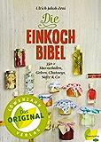 Die Einkoch-Bibel: 350 x Marmeladen, Gelees, Chutneys, Säfte & Co