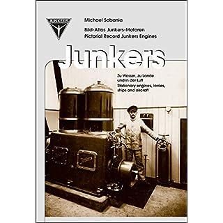 Junkers Bild-Atlas Junkers-Motoren Pictorial Record Junkers Engines: Zu Wasser, zu Lande und in der Luft Stationay engines, lorries, ships and airkraft
