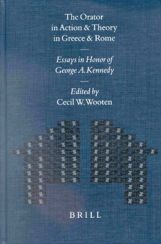 The Orator in Action and Theory in Greece and Rome: Essays in Honor of George A. Kennedy (Mnemosyne, Supplements)