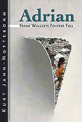 Adrian: Frank Wallerts fünfter Fall (Frank Wallerts Fälle 5)