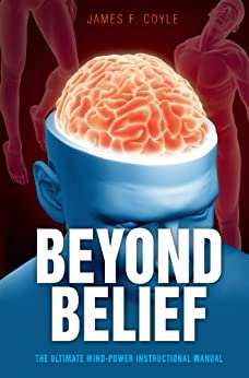 Beyond Belief - The Ultimate Mind Power Manual by [Coyle, James]