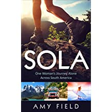 Sola:  One Woman's Journey Alone Across South America (English Edition)