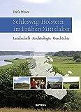 Schleswig-Holstein im Frühen Mittelalter: Landschaft ? Archäologie - Geschichte - Dirk Meier