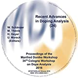 Recent Advances in Doping Analysis, CD-ROM Proceedings of the Manfred Donike Workshop 34th Cologne Workshop on Dope Analysis 2016 21st to 26th February 2016