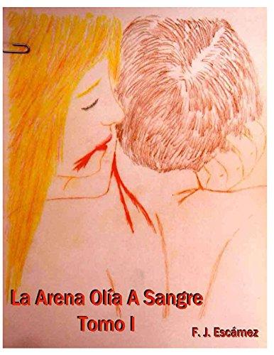 La Arena Olia A Sangre Tomo I por F. Escamez
